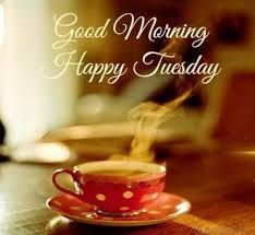Tuesday Good Morning Image Tea Cup